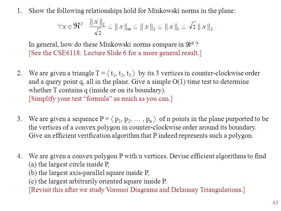 Show the following relationships hold for Minkowski norms in the plane: In general, how do these Minkowski norms compare in d [See the CSE6118: Lecture Slide 6 for a more general result.]